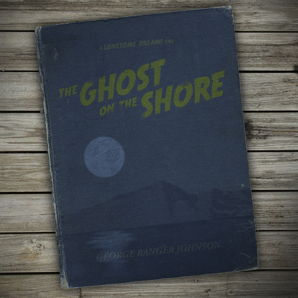 A *Lonesome Dreams* tale, *The Ghost on the Shore* by George Ranger Johnson