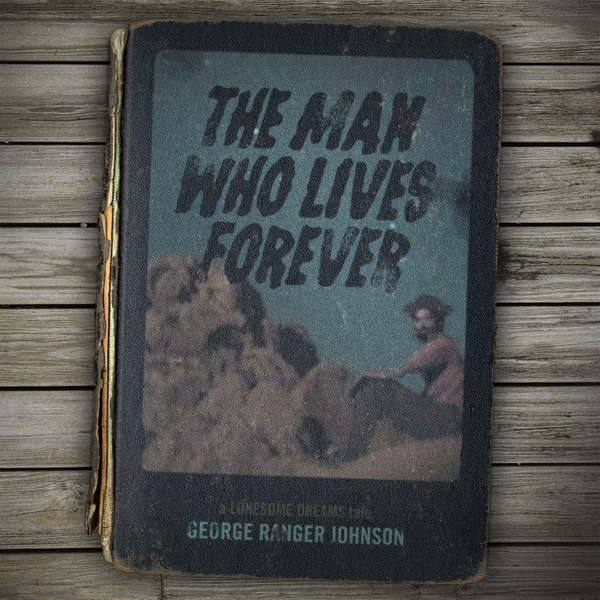 A *Lonesome Dreams* tale, *The Man Who Lives Forever* by George Ranger Johnson