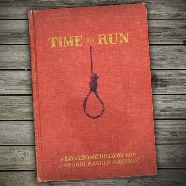 A *Lonesome Dreams* tale, *Time to Run* by George Ranger Johnson